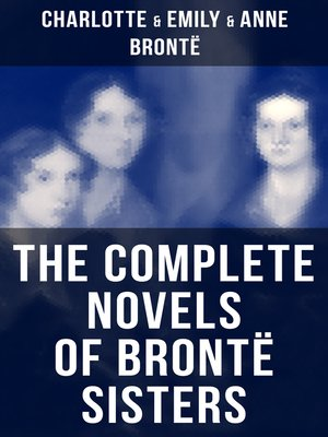cover image of The Complete Novels of Brontë Sisters