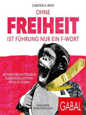 cover image of Ohne Freiheit ist Führung nur ein F-Wort