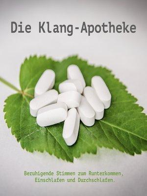 cover image of Die Klang-Apotheke--Sanfte Klänge, beruhigende Stimmen