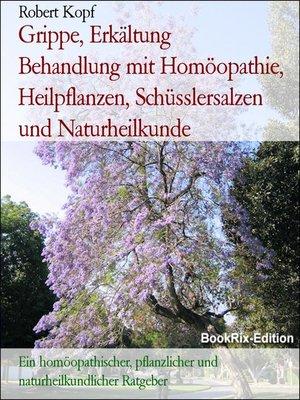 cover image of Grippe, Erkältung     Behandlung mit Homöopathie, Heilpflanzen, Schüsslersalzen und Naturheilkunde