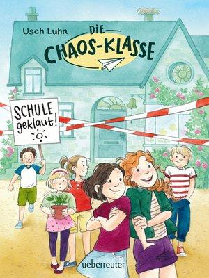cover image of Die Chaos-Klasse--Schule geklaut! (Bd. 1)