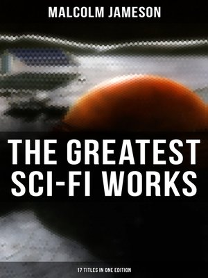 cover image of The Greatest Sci-Fi Works of Malcolm Jameson – 17 Titles in One Edition