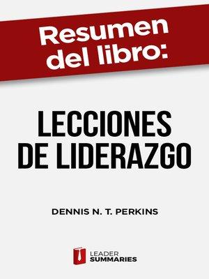 """cover image of Resumen del libro """"Lecciones de liderazgo"""" de Dennis N. T. Perkins"""