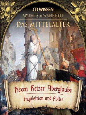 cover image of WISSEN--MYTHOS & WAHRHEIT--Das Mittelalter--Hexen, Ketzer, Aberglaube