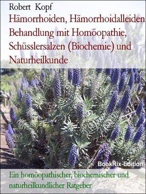 cover image of Hämorrhoiden, Hämorrhoidalleiden Behandlung mit Homöopathie, Schüsslersalzen (Biochemie) und Naturheilkunde