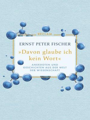"""cover image of """"Davon glaube ich kein Wort"""". Anekdoten und Geschichten aus der Welt der Wissenschaft"""
