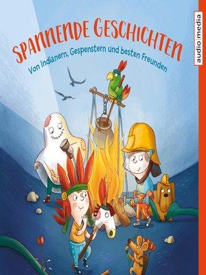 cover image of Spannende Geschichten – Von Indianern, Gespenstern und besten Freunden
