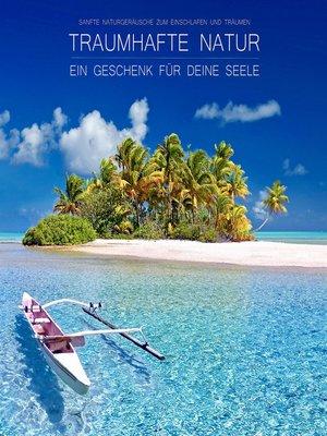cover image of Traumhafte Natur--ein Geschenk für Deine Seele