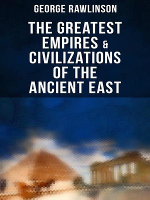 cover image of The Greatest Empires & Civilizations of the Ancient East