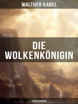 cover image of Die Wolkenkönigin (Abenteuerroman)