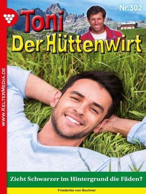 cover image of Toni der Hüttenwirt 302 – Heimatroman