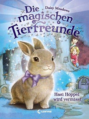 cover image of Die magischen Tierfreunde 1--Hasi Hoppel wird vermisst