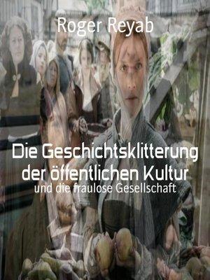 cover image of Die Geschichtsklitterung der öffentlichen Kultur