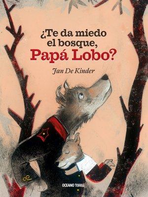 cover image of ¿Te da miedo el bosque, Papá Lobo?