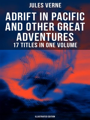 cover image of Adrift in Pacific and Other Great Adventures – 17 Titles in One Volume (Illustrated Edition)