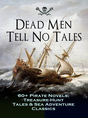 cover image of Dead Men Tell No Tales--60+ Pirate Novels, Treasure-Hunt Tales & Sea Adventure Classics