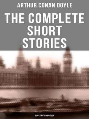 cover image of The Complete Short Stories of Sir Arthur Conan Doyle (Illustrated Edition)