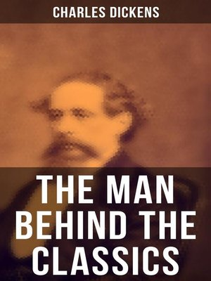 cover image of Charles Dickens--The Man Behind the Classics