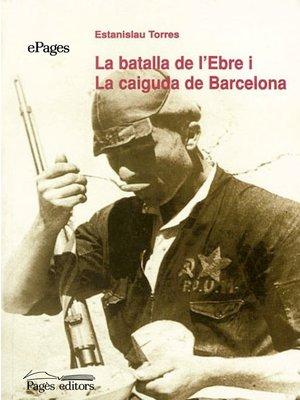 cover image of La batalla de l'Ebre i la caiguda de Barcelona