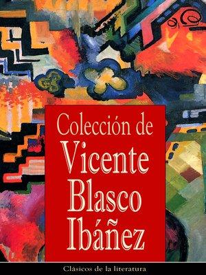 cover image of Colección de Vicente Blasco Ibáñez