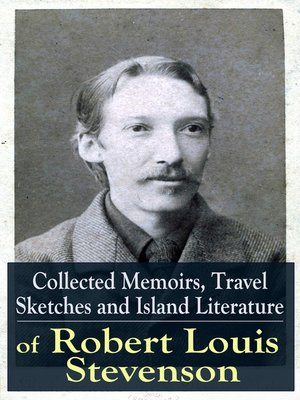 cover image of Collected Memoirs, Travel Sketches and Island Literature of Robert Louis Stevenson