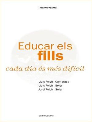 cover image of Educar els fills cada dia és més difícil