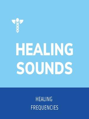 cover image of Healing Sounds--Healing Frequencies--Sound Healing