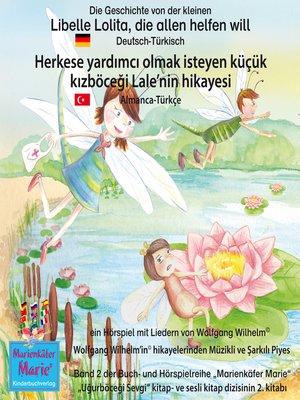 cover image of Die Geschichte von der kleinen Libelle Lolita, die allen helfen will. Deutsch-Türkisch / Herkese yardımcı olmak isteyen küçük kızböceği Lale'nin hikayesi.  Almanca-Türkce.