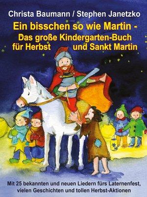 cover image of Ein bisschen so wie Martin--Das große Kindergarten-Buch für Herbst und Sankt Martin