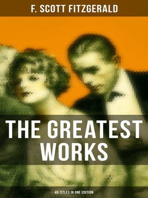 cover image of The Greatest Works of F. Scott Fitzgerald--45 Titles in One Edition