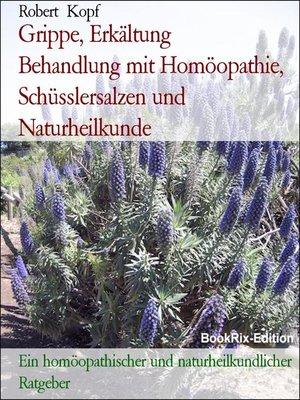 cover image of Grippe, Erkältung     Behandlung mit Homöopathie, Schüsslersalzen und Naturheilkunde