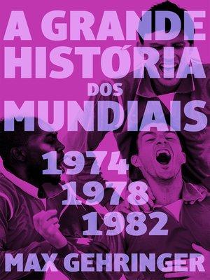 cover image of A grande história dos mundiais 1974,1978,1982