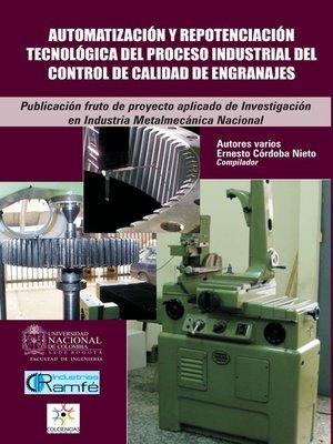 cover image of Automatización y repotenciación tecnológica del proceso industrial del control de calidad de engranajes