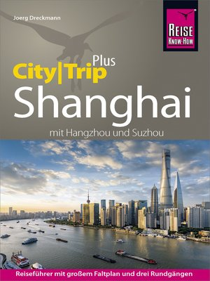 cover image of Reise Know-How Reiseführer Shanghai (CityTrip PLUS) mit Hangzhou und Suzhou