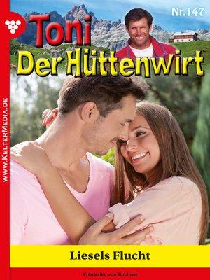 cover image of Toni der Hüttenwirt 147 – Heimatroman