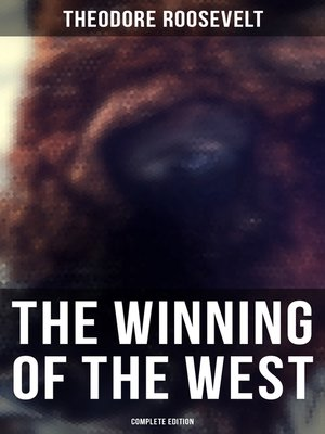 cover image of The Winning of the West (Complete Edition)
