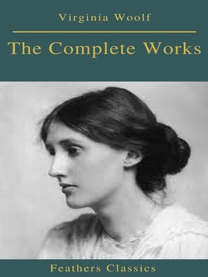 cover image of The Complete Works of Virginia Woolf (Feathers Classics)