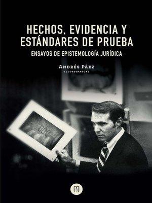 cover image of Hechos, evidencia y estándares de prueba ensayos de epistemología jurídica