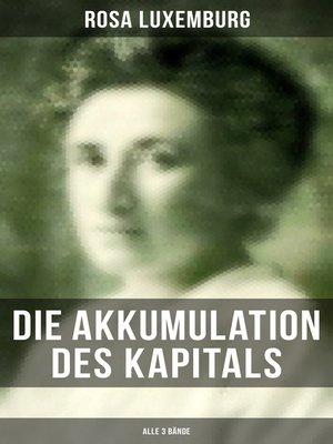 cover image of Die Akkumulation des Kapitals (Alle 3 Bände)
