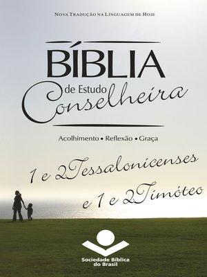cover image of Bíblia de Estudo Conselheira – 1 e 2Tessalonicenses e 1 e 2Timóteo