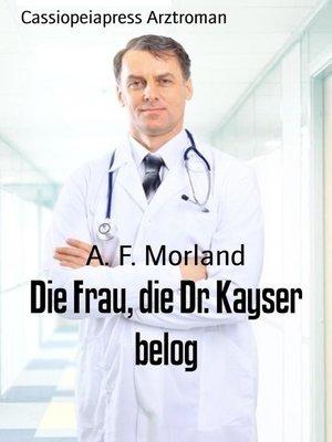 cover image of Die Frau, die Dr. Kayser belog