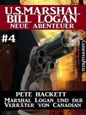 cover image of Marshal Logan und der Verräter von Canadian (U.S. Marshal Bill Logan--Neue Abenteuer 4)