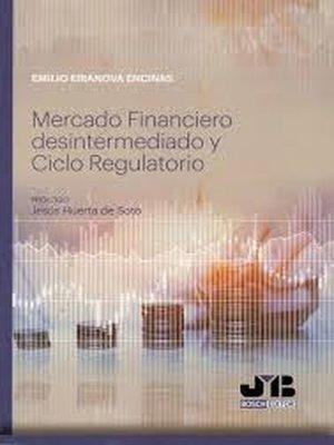 cover image of Mercado Financiero desintermediado y Ciclo Regulatorio