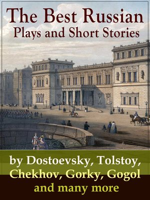 cover image of The Best Russian Plays and Short Stories by Dostoevsky, Tolstoy, Chekhov, Gorky, Gogol and many more