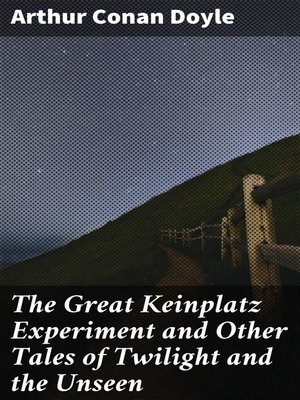 cover image of The Great Keinplatz Experiment and Other Tales of Twilight and the Unseen