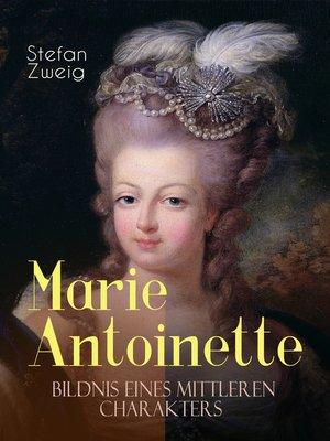 cover image of Marie Antoinette. Bildnis eines mittleren Charakters
