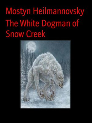cover image of The White Dogman of Snow Creek