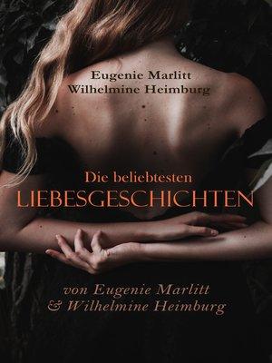 cover image of Die beliebtesten Liebesgeschichten von Eugenie Marlitt & Wilhelmine Heimburg