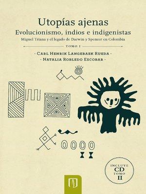 cover image of Utopías ajenas. Evolucionismo, indios e indigenistas