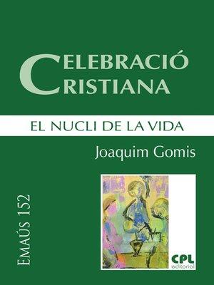 cover image of Celebració cristiana, el nucli de la vida
